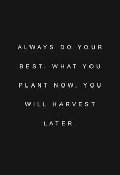 Always do your best. What you plant now, you will harvest later... motivational quote