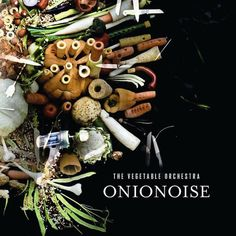 The Vegetable Orchestra's new CD: Onionoise. Released Fall 2010. The Vegetable Orchestra is an ensemble unique to the world of music which is committed to the exploration of the acoustic qualities of vegetables. ($18)