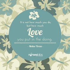 #14 It is not how much you do, but how much love you put in the doing. – Mother Teresa