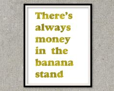 Gold Foil Print There's Always Money In The Banana Stand Gold Wall Art Arrested Development by FoiledAgainPrints on Etsy https://www.etsy.com/listing/236833691/gold-foil-print-theres-always-money-in