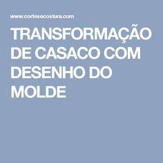 TRANSFORMAÇÃO DE CASACO COM DESENHO DO MOLDE