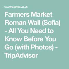 Farmers Market Roman Wall (Sofia) - All You Need to Know Before You Go (with Photos) - TripAdvisor