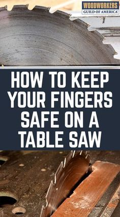Save Your Fingers! Why do table saws cause so many woodworking accidents? The saw blade does not care whether it is cutting wood, bone, or meat. If you use a table saw, then pay attention to these table saw safety tips! #woodworkingsafetytips