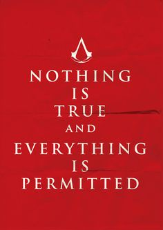 - Nothing is true and everything is permitted -