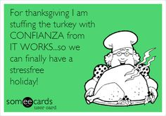 For thanksgiving I am stuffing the turkey with CONFIANZA from IT WORKS...so we can finally have a stressfree holiday!
