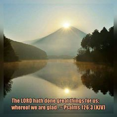 """""""The LORD hath done great things for us;  whereof we are glad."""" Psalms 126:3 (KJV)"""