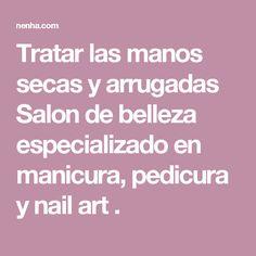 Tratar las manos secas y arrugadas  Salon de belleza especializado en manicura, pedicura y nail art .