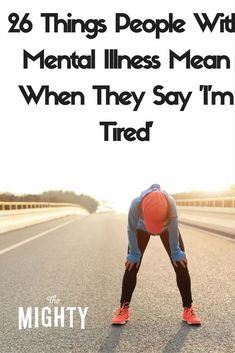 26 Things People With Mental Illness Mean When They Say 'I'm Tired'