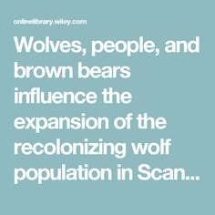 Wolves, people, and brown bears influence the expansion of the recolonizing wolf population in Scandinavia - Ordiz - 2015 - Ecosphere -…