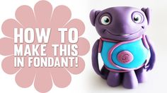 Learn How to Make Oh from Dreamworks Home in Fondant - Cake Decorating T...