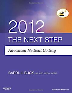 The Next Step, Advanced Medical Coding 2012 Edition, 1e by Carol J. Buck MS  CPC  CPC-H  CCS-P. Save 48 Off!. $43.99
