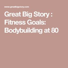 Great Big Story : Fitness Goals: Bodybuilding at 80