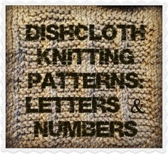 Letters and Numbers Dishcloth Knitting Patterns - The Knit Wit by Shair