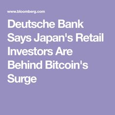 Deutsche Bank Says Japan's Retail Investors Are Behind Bitcoin's Surge
