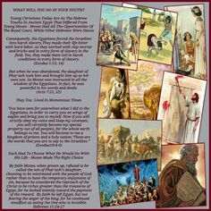 WHATWILLYOUDOINYOURYOUTH?  Young Christians Today Are As The Hebrew  Youths In Ancient Egypt That Differed From  Young Moses - Moses Had All The Opportunities Of  The Royal Court, While Other Hebrews Were Slaves  Consequently, the Egyptians forced the Israelites  into harsh slavery.They made their life bitter  with hard labor, as they worked with clay mortar  and bricks and in every form of slavery in the  field. Yes, they made them toil in harsh  conditions in every form of slavery…