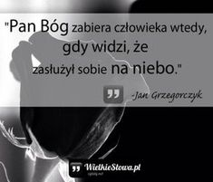 Pan Bóg zabiera człowieka wtedy, gdy… Dad In Heaven, Adorable Quotes, Little Prayer, True Words, In My Feelings, Better Life, True Quotes, Gods Love, Motto