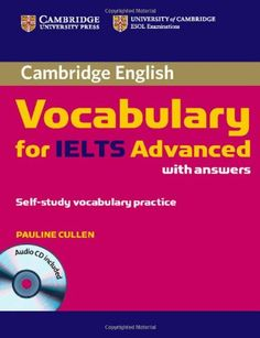 Cambridge Vocabulary for IELTS Advanced Band 6.5+ with Answers and Audio CD (Cambridge English): Amazon.co.uk: Pauline Cullen: 9780521179225: Books