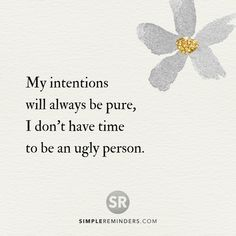 My intentions will always be pure, I don't have time to be an ugly person. @Mysimplereminders Bryant McGill @JenniYoungMcGill #SimpleReminders #inspiration #quotes #quotestoliveby #quoteoftheday #words #pure #ugly #wisdom #time #selfhelp #happiness
