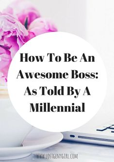 How To Be An Awesome Boss As Told By A Millennial