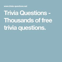 Trivia Questions - Thousands of free trivia questions.