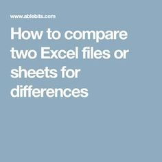 How to compare two Excel files or sheets for differences