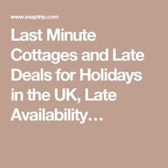 Last Minute Cottages and Late Deals for Holidays in the UK, Late Availability…