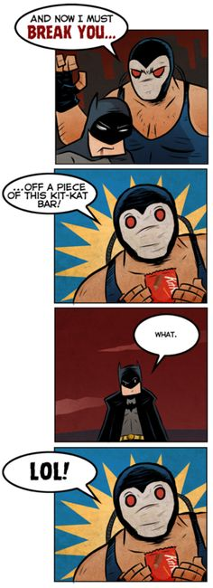 Oh, Bane! LOL that is funny. (Bane DOES break Batman's back in the comic book)