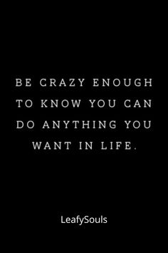 badass quotes Be crazy enough to know, you can do anything, you want in life. Time Quotes, Words Quotes, Wise Words, Quotes To Live By, Quotes Quotes, Positive Quotes, Motivational Quotes, Inspirational Quotes About Love, Sweet Quotes