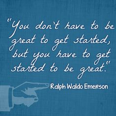 """""""You don't have to be great to get started, but you have to get started to be great.""""- Ralph Waldo Emerson #inspiration #motivation #wordsofwisdom"""