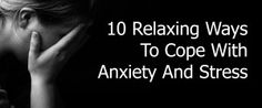 10 Relaxing Ways To Cope With Anxiety And Stress