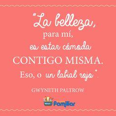 La #belleza, para mí, es estar cómoda contigo misma. Eso, o un labial rojo. #GwynethPaltrow #frases #motivación