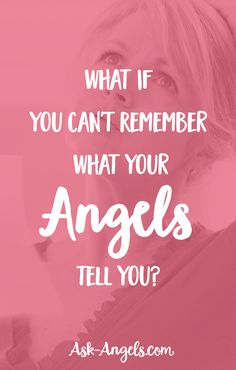What If You Can't Remember What Your Angels Tell You?