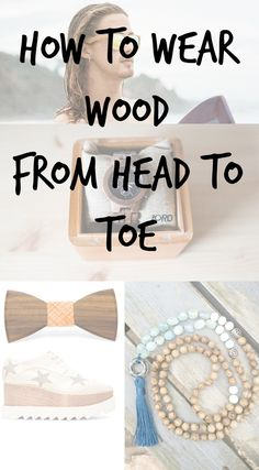 How to Wear Wood From Head To Toe: 5 ways to incorporate more sustainable style into your life