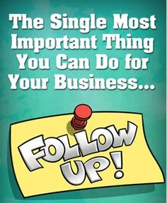 The single most important thing you can do for your #networkmarketing business is to follow up, follow up, follow up!