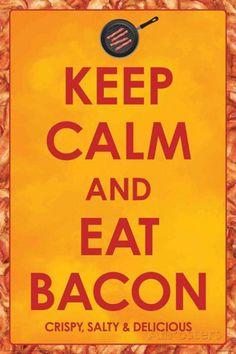 Keep Calm and Eat Bacon poster Yo no puedo dejar de AMAR mi BACON❤️❤️❤️