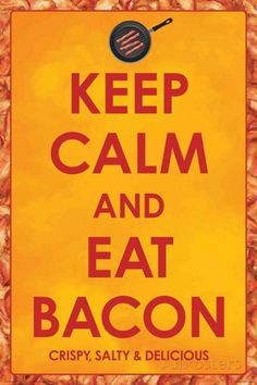 Keep Calm and Eat Bacon poster