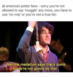 Yeah, the no-maj thing is not going to take hold. Muggles they are and muggles they'll remain.