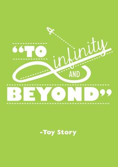 """To infinity and beyond."" -Buzz Lightyear (Toy Story) 