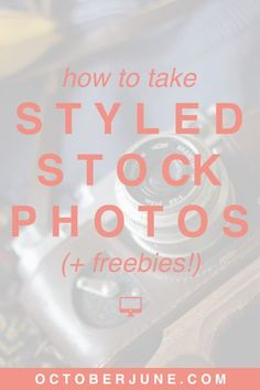 How to Take Styled Stock Photos for Your Blog | octoberjune.com | Learn to take on-brand stock photos for your blog and business (plus some free ones to get you started!) Click through to find out more.