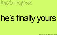 He's finally yours... <3 Things about Boyfriends
