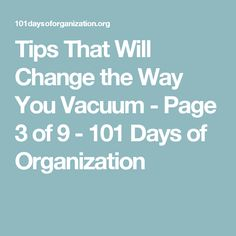 Tips That Will Change the Way You Vacuum - Page 3 of 9 - 101 Days of Organization