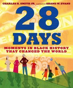 28 Days: Moments in Black History that Changed the World Charles R. 1596438207 9781596438200 28 Days: Moments in Black History that Changed the World Black History Month, Black History Books, Black History Facts, Black Books, Thing 1, History Projects, Day Book, Chapter Books, African American History