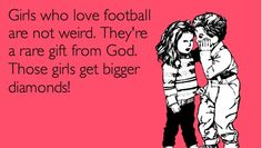Girls who love football are not weird. They're a rare gift from God. Those girls get bigger diamonds – Quotes Lover