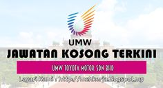 Jawatan Kosong di UMW Toyota Motor Sdn Bhd - 8 July 2016   UMW Toyota Motor Sdn Bhd is a member of the UMW Group of Companies. We are engaged in the assembly distribution and retailing of Toyota motor vehicles both passenger and commercial. There are 3 subsidiary companies in UMW Toyota Motor Group and they are:  Jawatan Kosong Terkini 2016diUMW Toyota Motor Sdn Bhd  Positions:  1.EXECUTIVE WARRANTY & TECHNICAL OPERATIONS2. EXECUTIVE EDER SUPPORTClosing date :08 July 20163. SUPERVISOR…