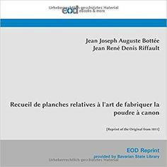 Télécharger Recueil de planches relatives à l'art de fabriquer la poudre à canon: [Reprint of the Original from 1811] Gratuit