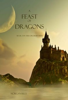 A Feast of Dragons (Book #3 in the Sorcerer's Ring): The Sorcerer's Ring Series, Book 3 eBook: Morgan Rice: Amazon.co.uk: Kindle Store