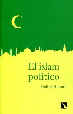 Bramon, Dolors. El Islam político. Madrid: Los Libros de la Catarata, 2017
