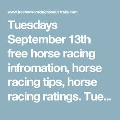 Tuesdays September 13th free horse racing infromation, horse racing tips, horse…