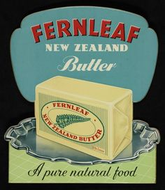 Fernleaf New Zealand butter; a pure natural food. Vintage Advertisements, Vintage Ads, Vintage Images, Vintage Posters, New Zealand Food, Birthday Poems, Food Icons, Kiwiana, All Things New