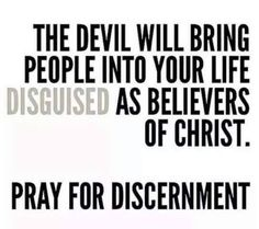 The devil will bring people into your life disguised as believers of Christ. Pray for Discernment! Religious Quotes, Spiritual Quotes, Positive Quotes, Faith Quotes, Bible Quotes, Discernment Quotes, Betrayal Quotes, Godly Quotes, Biblical Quotes